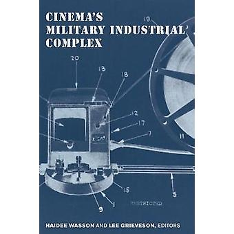 Cinema's Military Industrial Complex by Haidee Wasson - 9780520291515