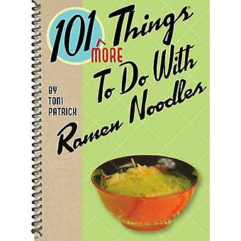101 More Things to Do with Ramen Noodles by Toni Patrick - 9781423616