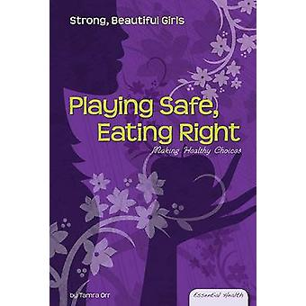 Playing Safe - Eating Right - Making Healthy Choices by Tamra Orr - Vi