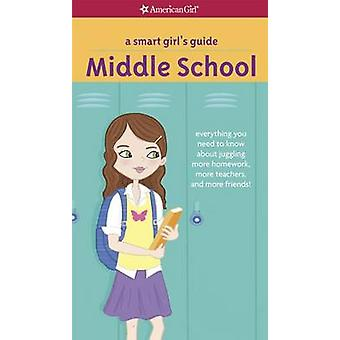 A Smart Girl's Guide - Middle School - Everything You Need to Know abou