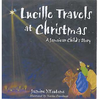 Lucille Travels at Christmas - A Jamaican Child's Story by Jasmine NTo