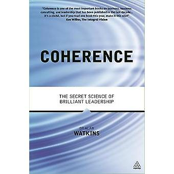 Coherence The Secret Science of Brilliant Leadership by Watkins & Alan