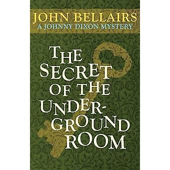 The Secret of the Underground Room by John Bellairs - 9781497637771 B