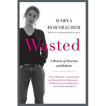 Wasted - A Memoir of Anorexia and Bulimia by Marya Hornbacher - 978006