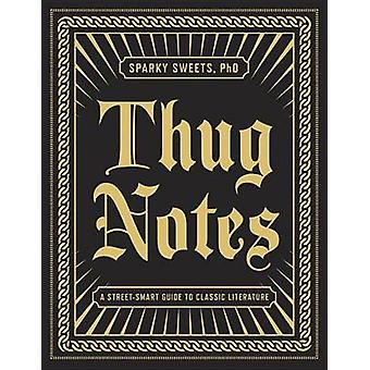 Thug Notes - A Street-Smart Guide to Classic Literature by Sparky Swee