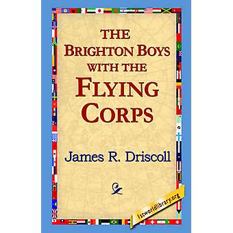 The Brighton Boys with the Flying Corps by Driscoll & James R.