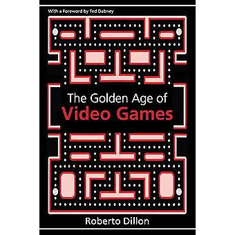The Golden Age of Video Games  The Birth of a Multibillion Dollar Industry by Dillon & Roberto