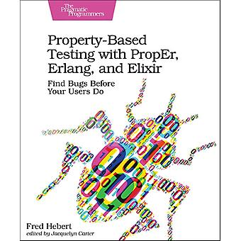PropertyBased Testing with PropEr Erlang and Eliixir by Fred Hebert
