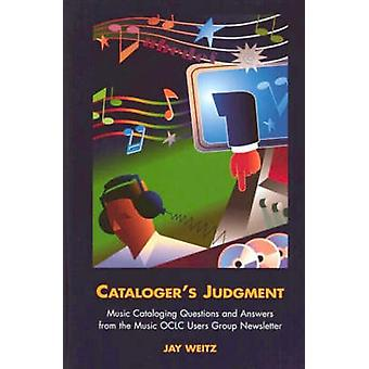 Cataloger's Judgment - Music Cataloging Questions and Answers from the