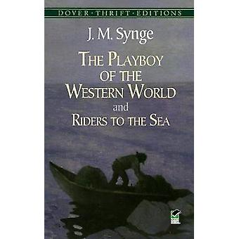 The Playboy of the Western World and Riders to the Sea by J. M. Synge