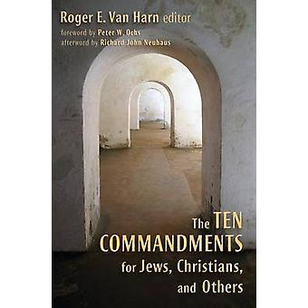 The Ten Commandments for Jews Christians and Others by Van Harn & Roger E.