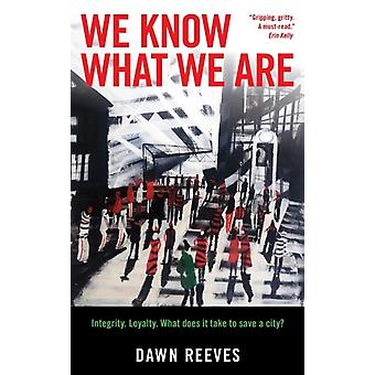 We know what we are by Reeves & Dawn