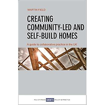 Creating CommunityLed and SelfBuild Homes by Martin Field