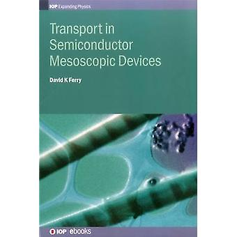 Transport in Semiconductor Mesoscopic by Ferry & David K