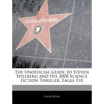 Off The Record Guide to Steven Spielberg and His 2008 Science Fiction Thriller Eagle Eye by Risma & Maria