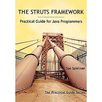 The Struts Framework Practical Guide for Java Programmers by Spielman & Sue