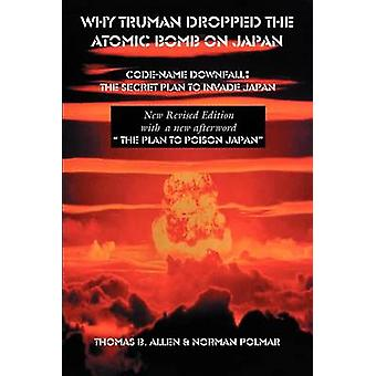 Why Truman Dropped the Atomic Bomb on Japan by Allen & Thomas B.