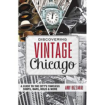 Discovering Vintage Chicago: A Guide to the City's Timeless Shops, Bars, Delis & More