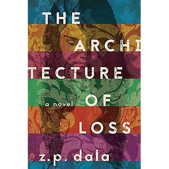 The Architecture of Loss - A Novel by Z. P. Dala - 9781681774435 Book