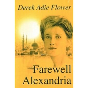 Farewell Alexandria by Flower & Derek Adie