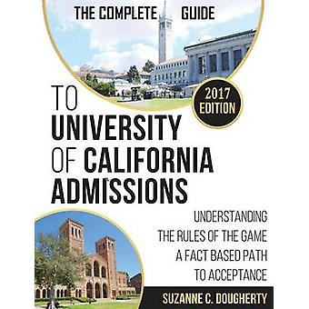 The Complete Guide To University Of California Admissions Understanding the Rules of the Game  A Fact Based Path to Acceptance by Dougherty & Suzanne C