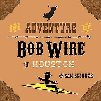 The Adventure of Bob Wire in Houston by Skinner & Sam