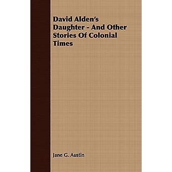 David Aldens Daughter  And Other Stories of Colonial Times by Austin & Jane Goodwin