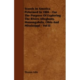 Travels in America Peformed in 1806  For the Purpose of Exploring the Rivers Alleghany Monongahela Ohio and Mississippi  Vol II by Ashe & Thomas