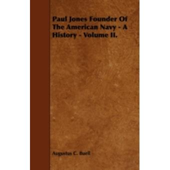 Paul Jones Founder Of The American Navy  A History  Volume II. by Buell & Augustus C.