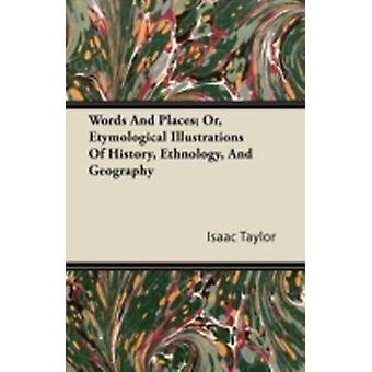 Words And Places Or Etymological Illustrations Of History Ethnology And Geography by Taylor & Isaac