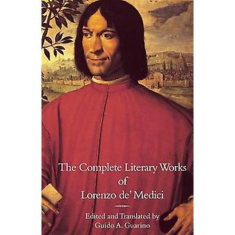 The Complete Literary Works of Lorenzo de Medici The Magnificent by Medici & Lorenzo de
