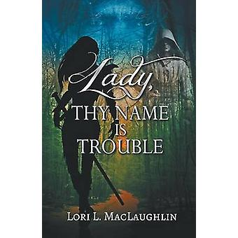 Lady Thy Name Is Trouble by MacLaughlin & Lori L.