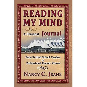 Reading My Mind  A Personal Journal From Retired School Teacher to Professional Remote Viewer by Jeane & Nancy C.