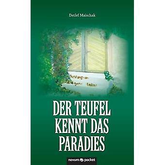 Der Teufel kennt das Paradies by Maischak & Detlef