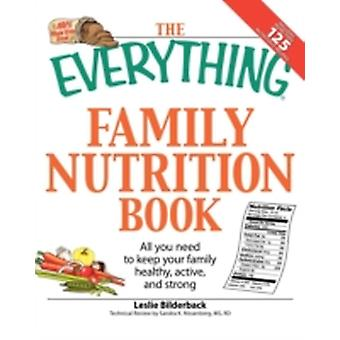 The Everything Family Nutrition Book All You Need to Keep Your Family Healthy Active and Strong by Bilderback & Leslie