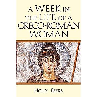 A Week In the Life of a GrecoRoman Woman by Holly Beers