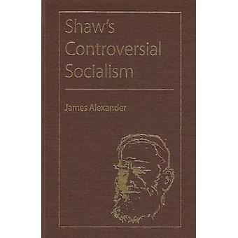 Shaw's Controversial Socialism by James Alexander - 9780813033723 Book