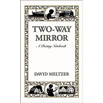 Two-Way Mirror - A Poetry Notebook by David Meltzer - 9780872866508 Bo