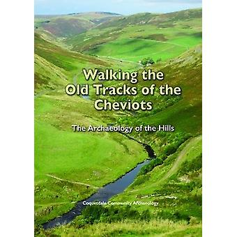 Walking the Old Tracks of the Cheviots - The Archaeology of the Hills