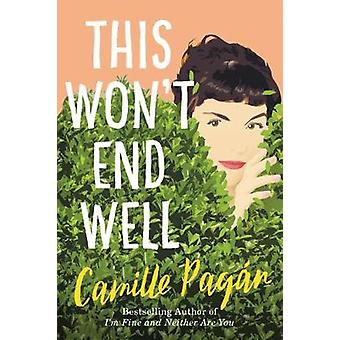 This Won't End Well by Camille Pagan - 9781542014809 Book
