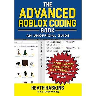 The Advanced Roblox Coding Book - An Unofficial Guide - Learn How to Sc