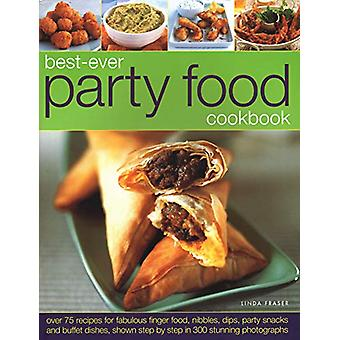 Best-Ever Party Food Cookbook - Over 75 recipes for fabulous finger fo