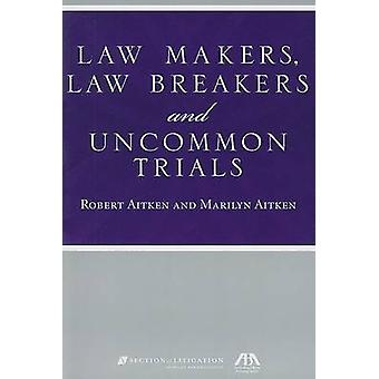Law Makers - Law Breakers and Uncommon Trials by Robert Aitken - Mari