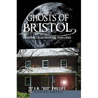 Ghosts of Bristol - - Haunting Tales from the Twin Cities by V N Bud Ph