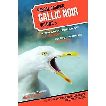 Gallic Noir Volume 3 Volume3  The Eskimo Solution Low Heights Too Close to the Edge by Pascal Garnier & Translated by Melanie Florence & Translated by Jane Aitken & Translated by Emily Boyce