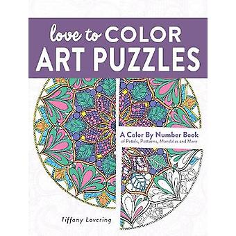 Love to Color Art Puzzles  A Color By Number Books of Petals Patterns Mandalas and More by Tiffany Lovering