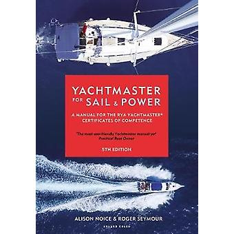 Yachtmaster for Sail and Power - A Manual for the Rya Yachtmaster(r) C