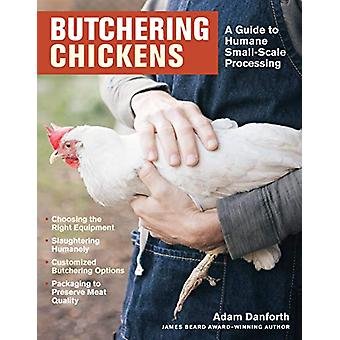 Butchering Chickens - A Guide to Humane - Small-Scale Processing by Ad