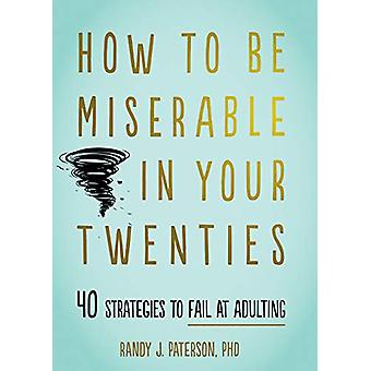 How to Be Miserable in Your Twenties - 40 Strategies to Fail bij Adulti