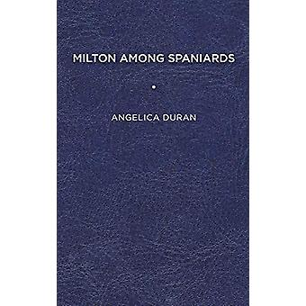 Milton among Spaniards by Angelica Duran - 9781644531716 Book